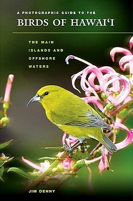 A Photographic Guide to the Birds of Hawai'i By Denny, Jim